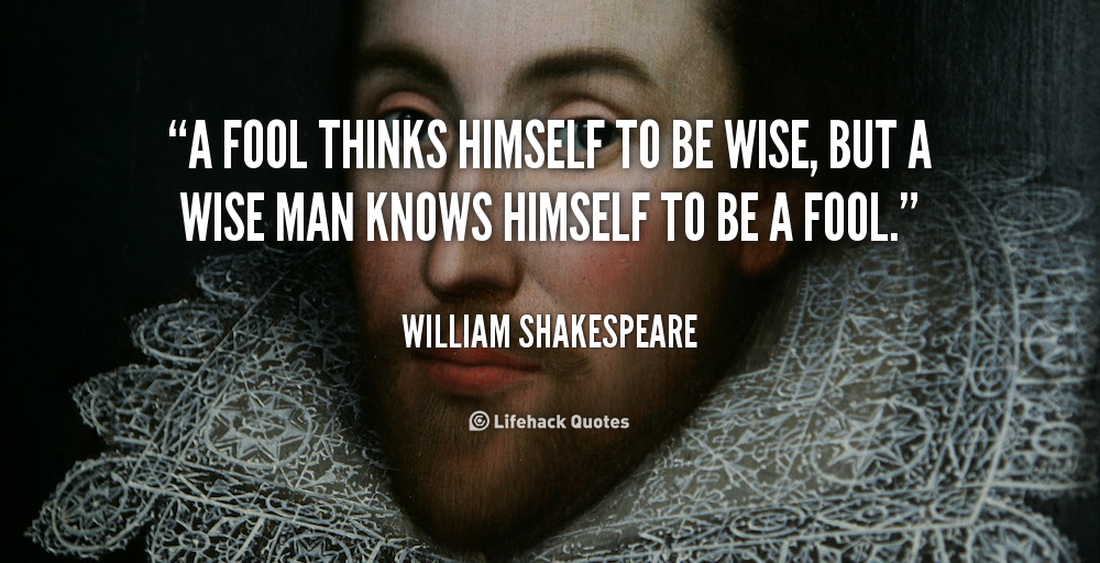 quote-William-Shakespeare-a-fool-thinks-himself-to-be-wise-88508
